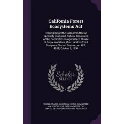 California Forest Ecosystems ACT, Hearing Before the Subcommittee on Specialty Crops and Natural Resources of the Commit