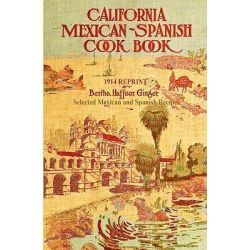 California Mexican-Spanish Cookbook 1914 Reprint, Selected Mexican and Spanish Recipes by Ross Brown, 9781440473258.