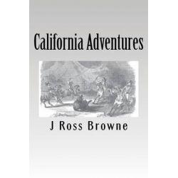 California Adventures by J Ross Browne, 9781480263512.