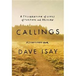 Callings, The Purpose and Passion of Work by Dave Isay, 9781594205187.