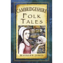 Cambridgeshire Folk Tales, Folk Tales: United Kingdom by Maureen James, 9780752466286.