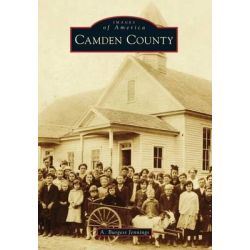 Camden County, Images of America (Arcadia Publishing) by A Burgess Jennings, 9781467122092.