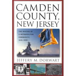 Camden County, New Jersey, The Making of a Metropolitan Community, 1626-2000 by Jeffery M. Dorwart, 9780813529585.