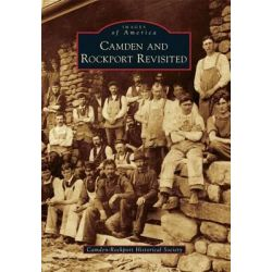 Camden and Rockport Revisited, Images of America by Camden-Rockport Historical Society, 9781467123143.