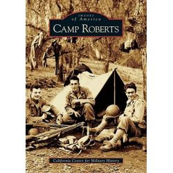 Camp Roberts, Images of America (Arcadia Publishing) by California Center for Military History, 9780738530550.