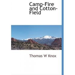 Camp-Fire and Cotton-Field by Thomas W. Knox, 9781117513096.