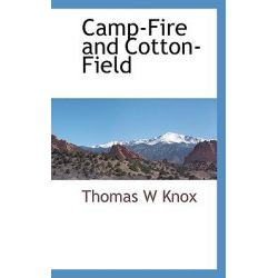 Camp-Fire and Cotton-Field by Thomas W. Knox, 9781117513102.