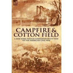 Camp-Fire and Cotton-Field, A New York Herald Correspondent's View of the American Civil War by Thomas W Knox, 9781846774720.