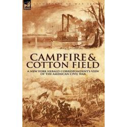 Camp-Fire and Cotton-Field, A New York Herald Correspondent's View of the American Civil War by Thomas W Knox, 9781846774713.