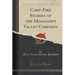 Camp-Fire Stories of the Mississippi Valley Campaign (Classic Reprint) by Marie Louise Benton Bankston, 9781330985328.