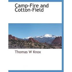 Camp-Fire and Cotton-Field by Thomas W. Knox, 9781117882581.