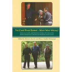 Camp David Summit, What Went Wrong?, Americans, Israelis, and Palestinians Analyze the Failure of the Boldest Attempt Ever to Resolve the Palestinian-Israeli Conflict by Shimon Shamir, 978