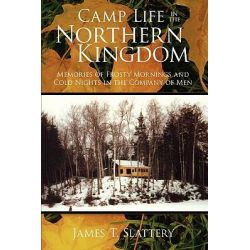 Camp Life in the Northern Kingdom, Memories of Frosty Mornings and Cold Nights in the Company of Men by James T. Slattery, 9781434399670.