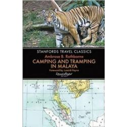 Camping and Tramping in Malaya, Stanfords Travel Classics by Ambrose B. Rathborne, 9781909612587.