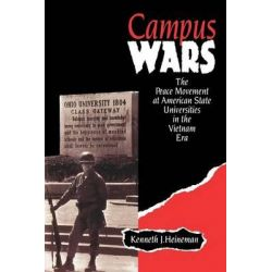 Campus Wars, The Peace Movement at American State Universities in the Vietnam Era by Kenneth J. Heineman, 9780814735121.