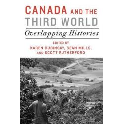 Canada and the Third World, Overlapping Histories by Karen Dubinsky, 9781442608061.