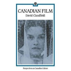 Canadian Film, Perspectives on Canadian Culture by David Clanfield, 9780195405811.