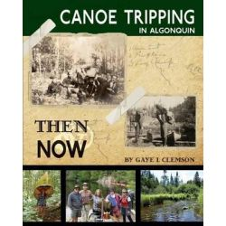Canoe Tripping in Algonquin - Then & Now by Gaye I Clemson, 9781619331266.