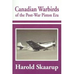 Canadian Warbirds of the Post-War Piston Era by Harold A Skaarup, 9780595184200.