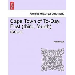 Cape Town of To-Day. First (Third, Fourth) Issue. by Anonymous, 9781241503529.
