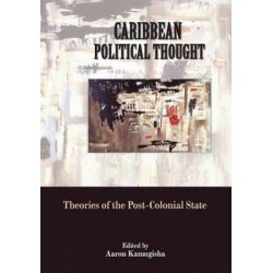Caribbean Political Thought, Theories of the Postcolonial State by Aaron Kamugisha, 9789766376192.