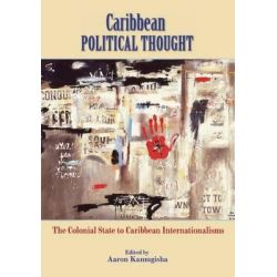 Caribbean Political Thought, The Colonial State to Caribbean Internationalisms by Aaron Kamugisha, 9789766376185.