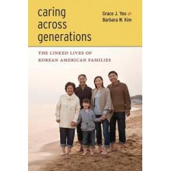 Caring Across Generations, The Linked Lives of Korean American Families by Grace J. Yoo, 9780814769997.