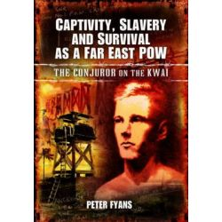 Captivity, Slavery and Survival as a Far East POW, Conjuror on the Kwai by Peter Fyans, 9781848846227.