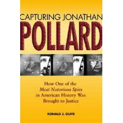 Capturing Jonathan Pollard, How One of the Most Notorious Spies in American History Was Brought to Justice by Ronald J. Olive, 9781591146476.