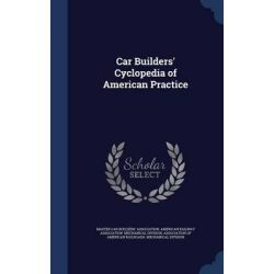 Car Builders' Cyclopedia of American Practice by Master Car Builders' Association, 9781297946608.
