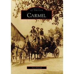 Carmel, Images of America (Arcadia Publishing) by Terri Horvath, 9780738551210.