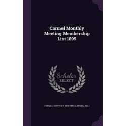 Carmel Monthly Meeting Membership List 1899 by Carmel Monthly Meeting, 9781342048752.