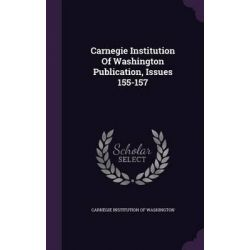 Carnegie Institution of Washington Publication, Issues 155-157 by Carnegie Institution of Washington, 9781342545343.