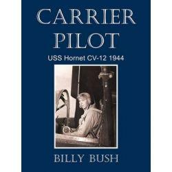 Carrier Pilot, USS Hornet CV-12 1944 by Billy Bush, 9781450286688.