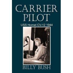 Carrier Pilot, Uss Hornet Cv-12 1944 by Billy Bush, 9781450255660.
