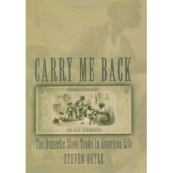 Carry me Back, The Domestic Slave Trade in American Life by Steven Deyle, 9780195160406.