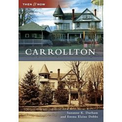 Carrollton, Then & Now (Arcadia) by Suzanne K Durham, 9780738566467.