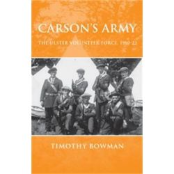 Carson's Army, The Ulster Volunteer Force, 1910-22 by Timothy Bowman, 9780719073724.
