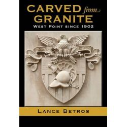 Carved from Granite, West Point Since 1902 by Lance Betros, 9781623494278.