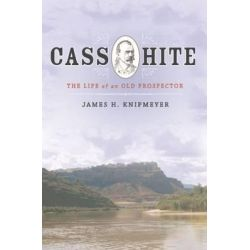 Cass Hite, The Life of an Old Prospector by James H. Knipmeyer, 9781607814719.