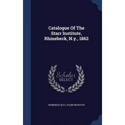 Catalogue of the Starr Institute, Rhinebeck, N.Y., 1862 by Rhinebeck (N y ) Starr Institute, 9781298997173.