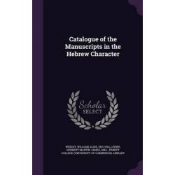Catalogue of the Manuscripts in the Hebrew Character by William Aldis Wright, 9781341902581.