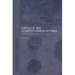 Catch-Up and Competitiveness in China, The Case of Large Firms in the Oil Industry by Jin Zhang, 9780415653732.