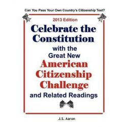 Celebrate the Constitution with the Great New American Citizenship Challenge and Related Readings by J S Aaron, 9781936583393.
