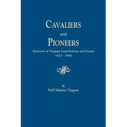 Cavaliers and Pioneers. Abstracts of Virginia Land Patents and Grants, 1623-1666 by Nell Marion Nugent, 9780806302645.