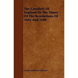 Cavaliers of England, or the Times of the Revolutions of 164 by Henry William Herbert, 9781443762410.