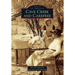 Cave Creek and Carefree, Images of America (Arcadia Publishing) by Patrick Grady, 9781467130394.