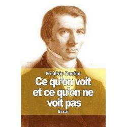 Ce Qu'on Voit Et Ce Qu'on Ne Voit Pas, L'Economie Politique En Une Lecon by Frederic Bastiat, 9781503229839.