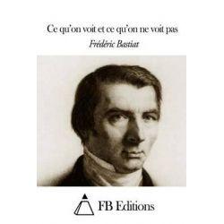 Ce Qu'on Voit Et Ce Qu'on Ne Voit Pas by Frederic Bastiat, 9781503291218.