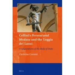 Cellini's Perseus and Medusa and the Loggia dei Lanzi, Configurations of the Body of State by Christine Corretti, 9789004292192.